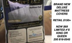 TOP QUALITY MATTRESS COVERS. Quilted and waterproof. Regular value $150-$200. Clearance price $69 while stock lasts. Call 250 816-0545