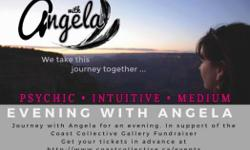 Come join us at the Coast Collective Art Gallery Fundraising event of an Evening With Angela! ANGELA- Psychic Intuitive Medium Come and explore the Intuitive Arts with Angela for an evening of insight, wonder and messages from Spirit. Where: Coast