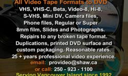Have your tapes and films professionally transferred to DVD. Or mp4 or .wmv file for ease of home editing Serving Campbell River since 1992.
